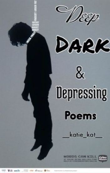 Deep, Dark, and Depressing Poems