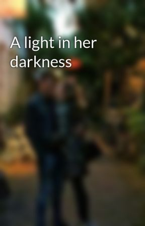 A light in her darkness by Mirelle1002