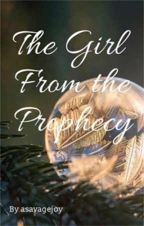 The Girl From The Prophecy by asavagejoy