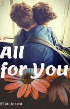 all for you by Tati_lokaxd