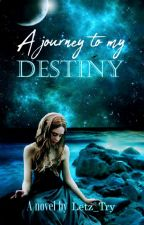 A Journey to My Destiny by Letz_Try