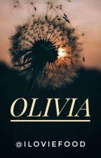 OLIVIA [Completed ✔] by ILovieFood