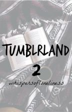 Tumblrland 2 by whispersofloneliness