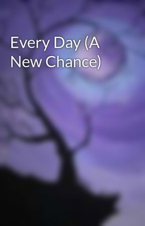 Every Day (A New Chance) by Mrj1195