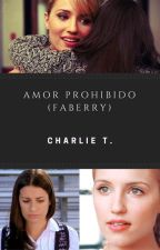 Amor Prohibido (Faberry) by CharlieTenorio