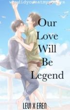 Our Love Will Be Legend | Ereri/Riren | by whydidyoueatmypockys