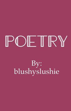Poetry by blushyslushie