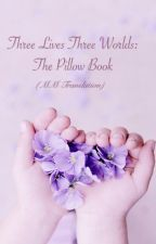 Three Lives Three Worlds, The Pillow Book 1 by _purplewisteria