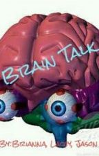 Brain Talk by Bri_Lace_Jase_Zace