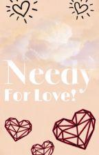 Needy For Love 💕  by jimiana2004