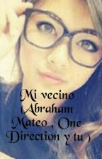 Mi vecino (Abraham Mateo , One Direction y tu) by Abrahationerforever