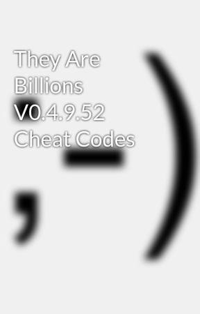 <b>They</b> Are <b>Billions</b> V0.4.9.52 <b>Cheat Codes</b> - Wattpad