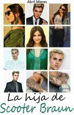 La hija de Scooter Braun ➸ Justin Bieber [TERMINADA-EDITANDO] by AbrilMieres01