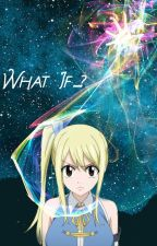 What If... (A Fairy Tail FanFiction) by zombified16