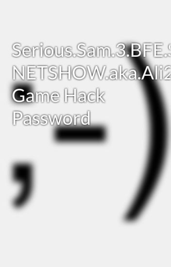 Serious Sam 3 BFE Steam Unlocked- NETSHOW aka Ali213 Game Hack