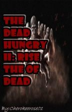 The Dead Hungry II : Rise of the Deads by Cherokeerose01
