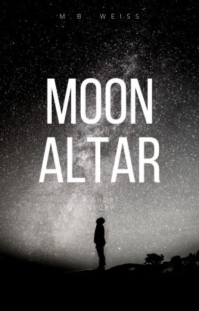 Moon-Altar: A Short Story by mbweiss