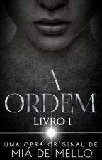A Ordem (Livro I) by miadmello