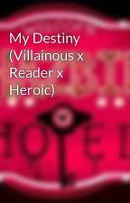 My Destiny (Villainous x Reader x Heroic) by Ruqayyahhh_101