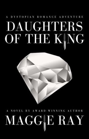 Daughters of the King |✓| Dystopian Survival Story by MaggieRays
