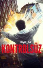 KONTROLSÜZ by Biyikli_Kedi