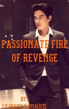 Passionate Fire of Revenge  by lilgrandmama