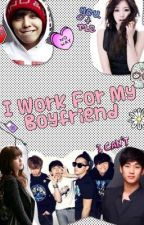 (Editing) I Work For My Boyfriend [G-Dragon fan fiction] by JayBeeFlysAway