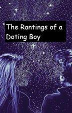The Rantings of a Doting Boy by kinkiest_of_sluts