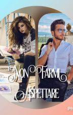 Non Farmi Aspettare by JessicaRiveraCarcamo