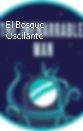 El Bosque Oscilante by Saddler1014