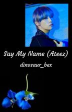Say My Name (Ateez) by dinosaur_bex