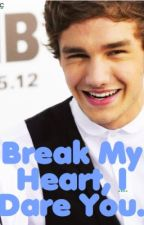 Break My Heart, I Dare You. (One Direction Fan Fiction) by cuddleswithliam