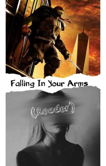 Falling In Your Arms •TMNT•