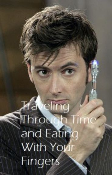 Traveling Through Time And Eating With Your Fingers by IAmTheDoctor