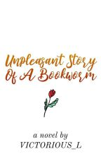 Unpleasant Story Of A Bookworm by LR_Reyes