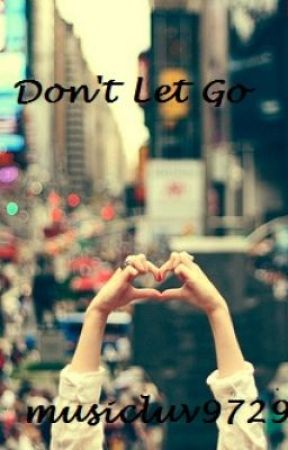 Don't Let Go by musicluv9729