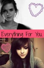 Everything For You... (GirlxGirl) by ChristinaGX2