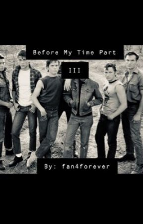 The Outsiders: Before My Time Part III [COMPLETED] by fan4forever