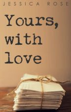 Yours, With Love - A short story by JessicaRose16