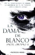 Saga Ángel Oscuro II. La Dama de Blanco by PatrickZombieWood