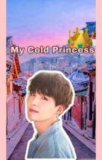MY COLD PRINCESS || M.Y.G ||  by HwangZxy