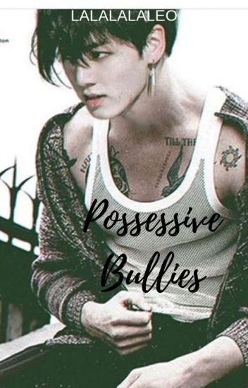 Possessive Bullies ( Jungkook Fanfic ) - lalalalaleo - Wattpad