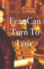 Fear Can Turn To Love by CarlySullivan9