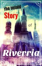 The Untold Story of Riverria by ReadingByTorchlight