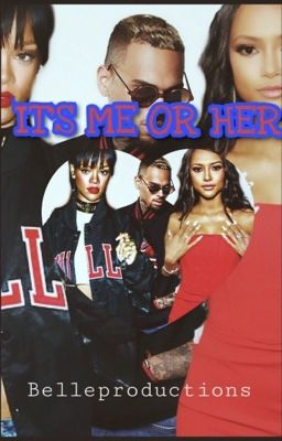 It's Me or Her | A Chris Brown Love Story |