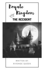 Royale Kingdom • The ACCIDENT by RivengeQueen