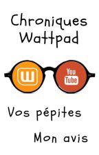 Chroniques Wattpad : vos pépites, mon avis ! by KentinJarno