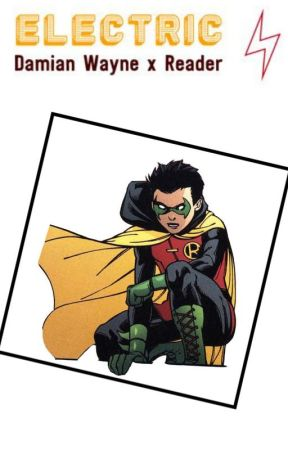Damian Wayne x Reader || Electric || \ ONESHOT! // by SurveyCorpsMember