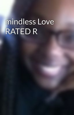 mindless Love RATED R