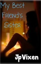 My Best Friend's Sister by JpVixen